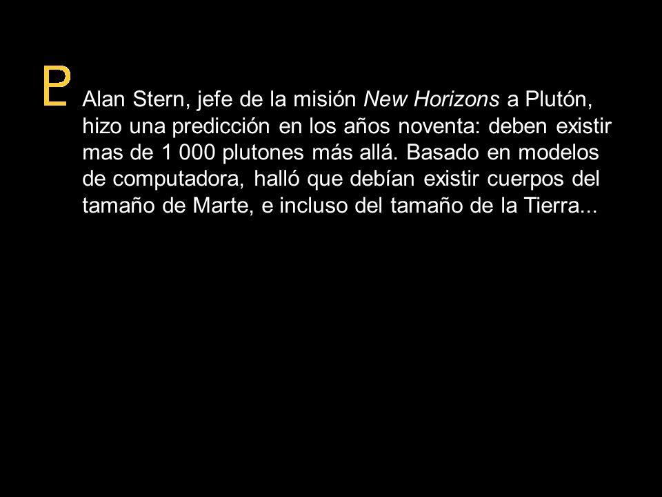 Alan Stern, jefe de la misión New Horizons a Plutón, hizo una predicción en los años noventa: deben existir mas de 1 000 plutones más allá. Basado en