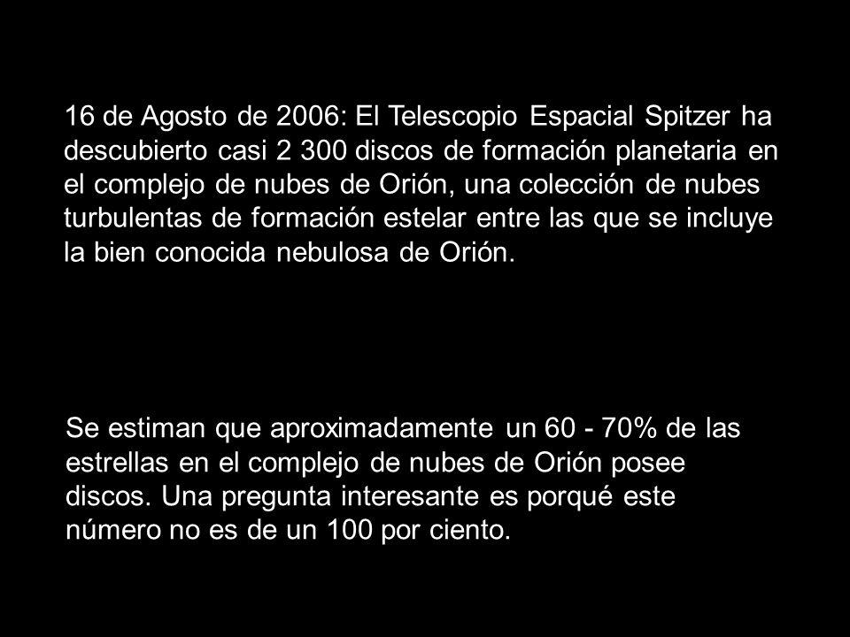 16 de Agosto de 2006: El Telescopio Espacial Spitzer ha descubierto casi 2 300 discos de formación planetaria en el complejo de nubes de Orión, una co