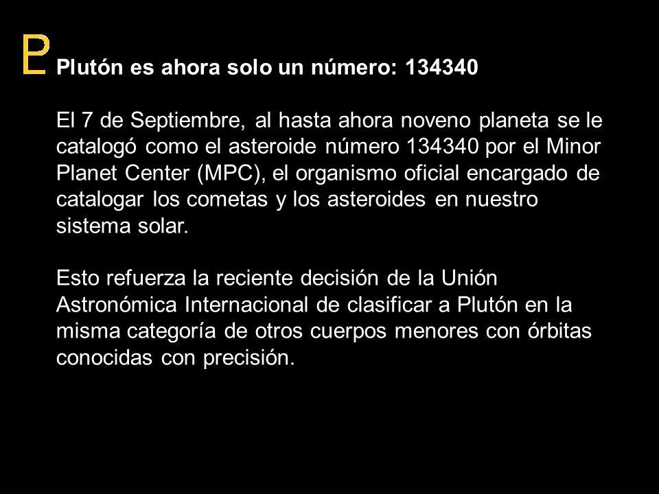 Plutón es ahora solo un número: 134340 El 7 de Septiembre, al hasta ahora noveno planeta se le catalogó como el asteroide número 134340 por el Minor P