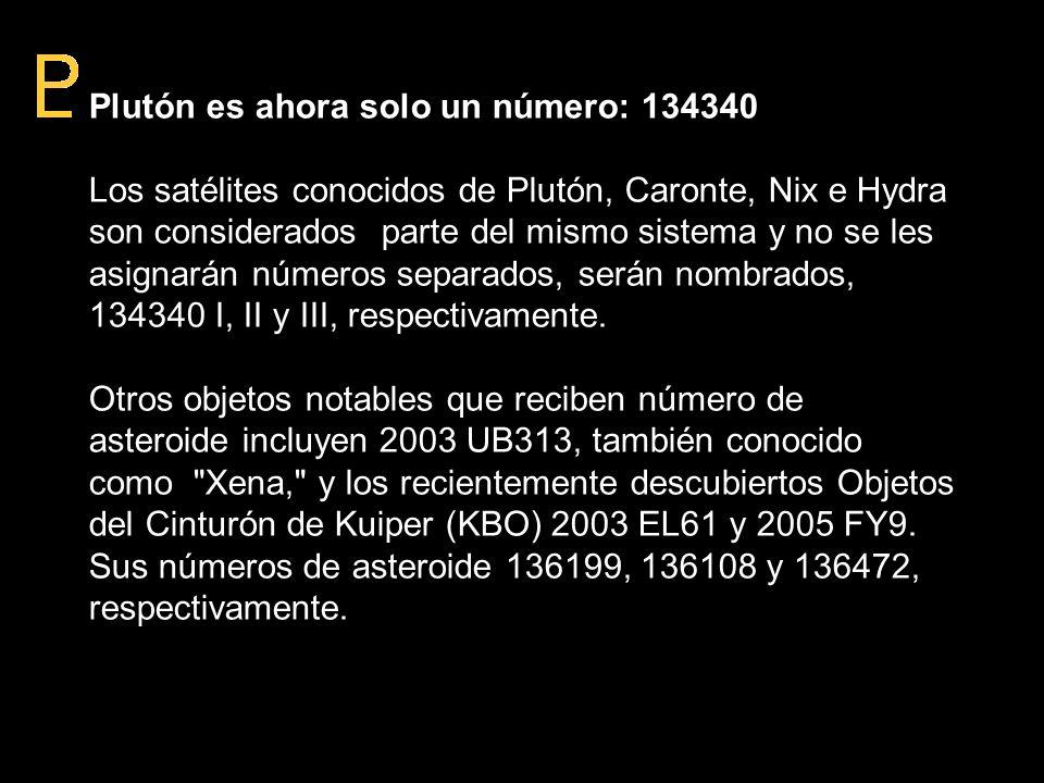 Plutón es ahora solo un número: 134340 Los satélites conocidos de Plutón, Caronte, Nix e Hydra son considerados parte del mismo sistema y no se les as
