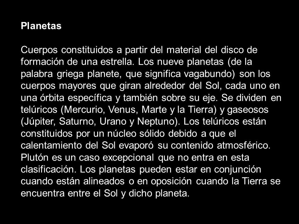 Planetas Cuerpos constituidos a partir del material del disco de formación de una estrella. Los nueve planetas (de la palabra griega planete, que sign