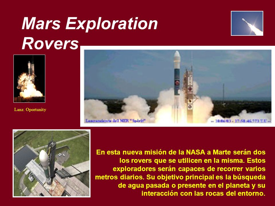 Mars Exploration Rovers En esta nueva misión de la NASA a Marte serán dos los rovers que se utilicen en la misma. Estos exploradores serán capaces de