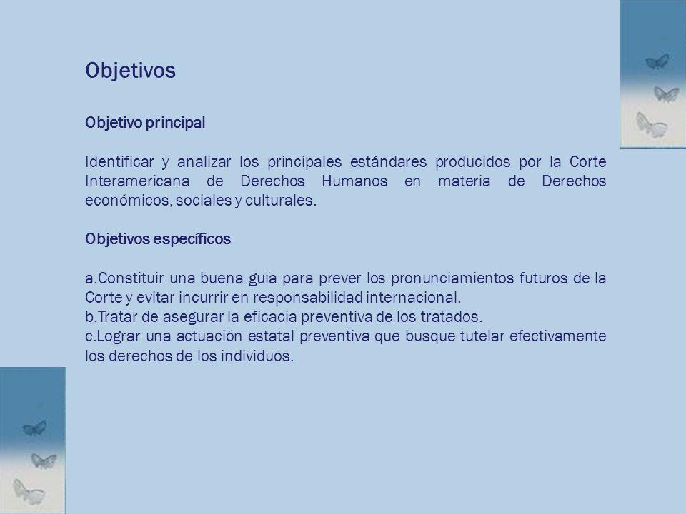 Objetivos Objetivo principal Identificar y analizar los principales estándares producidos por la Corte Interamericana de Derechos Humanos en materia d