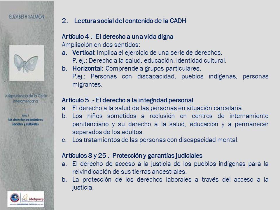 2.Lectura social del contenido de la CADH Artículo 4.- El derecho a una vida digna Ampliación en dos sentidos: a.Vertical: Implica el ejercicio de una