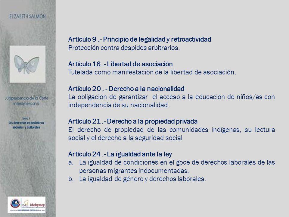Artículo 9.- Principio de legalidad y retroactividad Protección contra despidos arbitrarios. Artículo 16.- Libertad de asociación Tutelada como manife