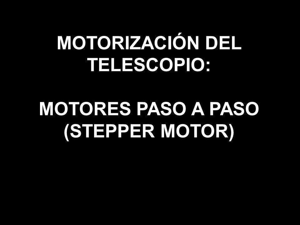 MOTORIZACIÓN DEL TELESCOPIO: MOTORES PASO A PASO (STEPPER MOTOR)