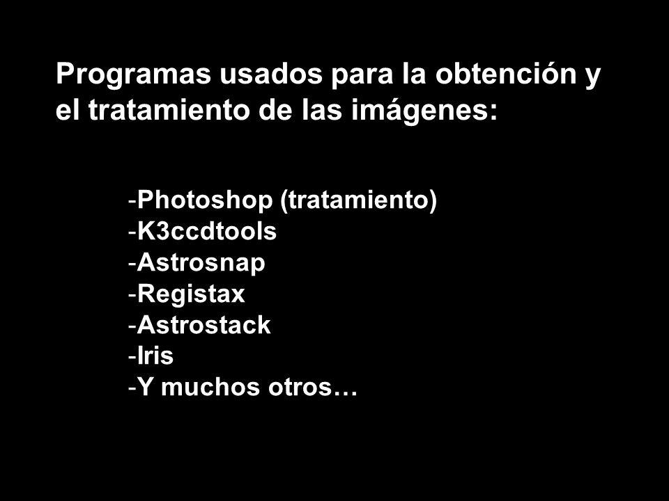 Programas usados para la obtención y el tratamiento de las imágenes: -Photoshop (tratamiento) -K3ccdtools -Astrosnap -Registax -Astrostack -Iris -Y mu