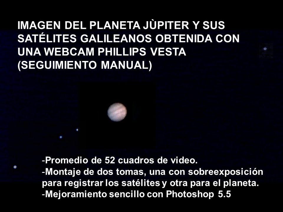 IMAGEN DEL PLANETA JÙPITER Y SUS SATÉLITES GALILEANOS OBTENIDA CON UNA WEBCAM PHILLIPS VESTA (SEGUIMIENTO MANUAL) -Promedio de 52 cuadros de video. -M