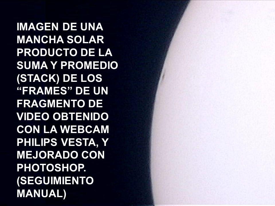 IMAGEN DE UNA MANCHA SOLAR PRODUCTO DE LA SUMA Y PROMEDIO (STACK) DE LOS FRAMES DE UN FRAGMENTO DE VIDEO OBTENIDO CON LA WEBCAM PHILIPS VESTA, Y MEJOR