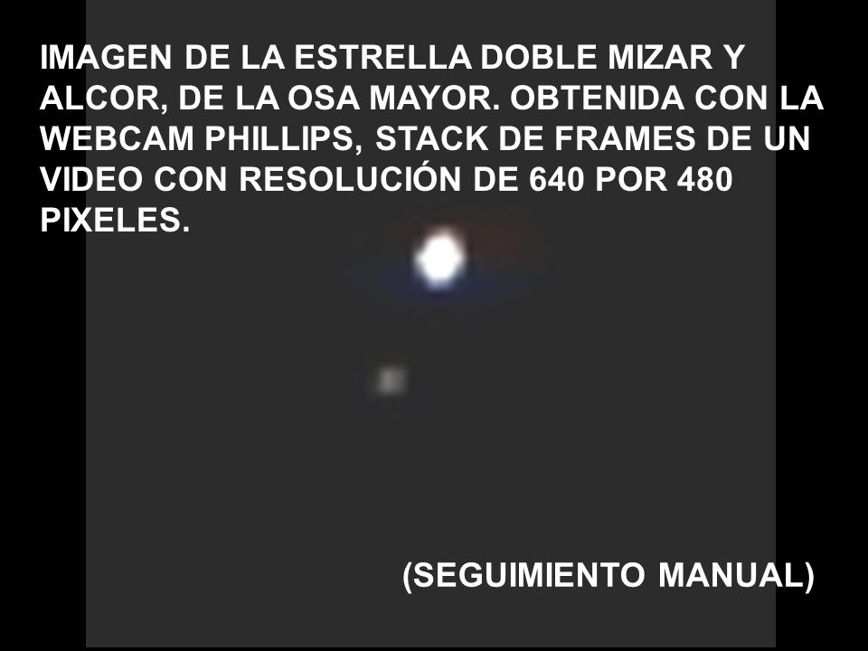 IMAGEN DE LA ESTRELLA DOBLE MIZAR Y ALCOR, DE LA OSA MAYOR. OBTENIDA CON LA WEBCAM PHILLIPS, STACK DE FRAMES DE UN VIDEO CON RESOLUCIÓN DE 640 POR 480