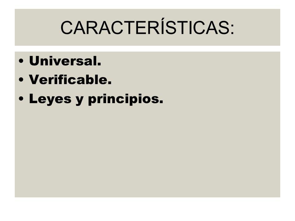CARACTERÍSTICAS: Universal. Verificable. Leyes y principios.