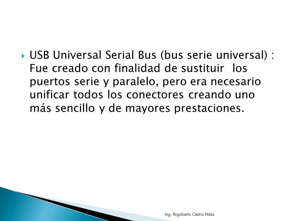 USB Universal Serial Bus (bus serie universal) : Fue creado con finalidad de sustituir los puertos serie y paralelo, pero era necesario unificar todos