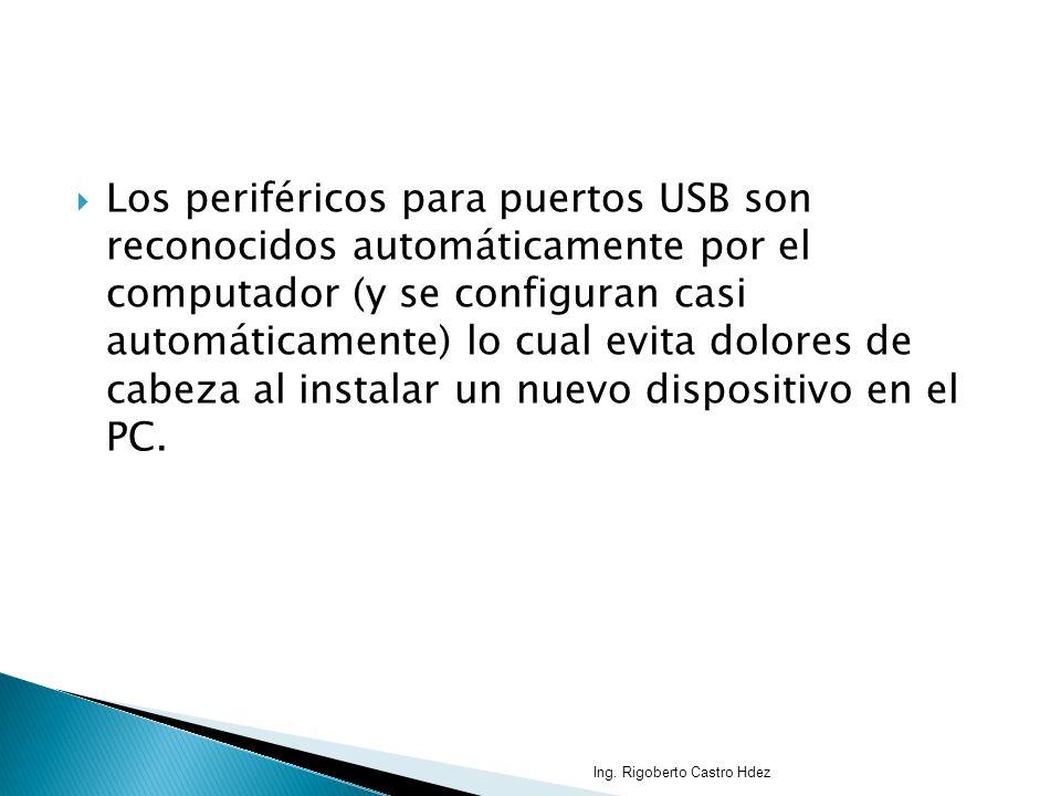 Los periféricos para puertos USB son reconocidos automáticamente por el computador (y se configuran casi automáticamente) lo cual evita dolores de cab