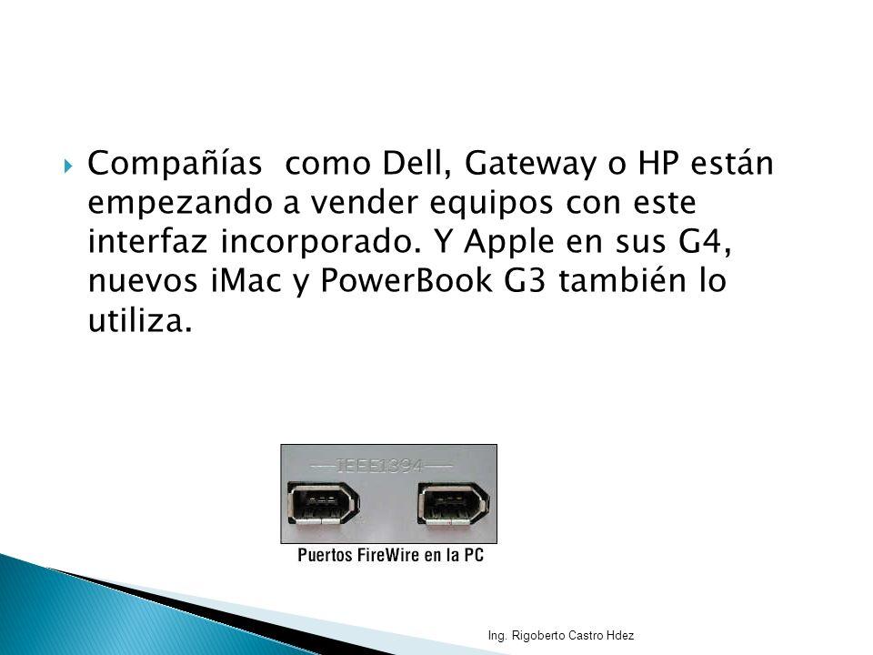 Compañías como Dell, Gateway o HP están empezando a vender equipos con este interfaz incorporado. Y Apple en sus G4, nuevos iMac y PowerBook G3 tambié