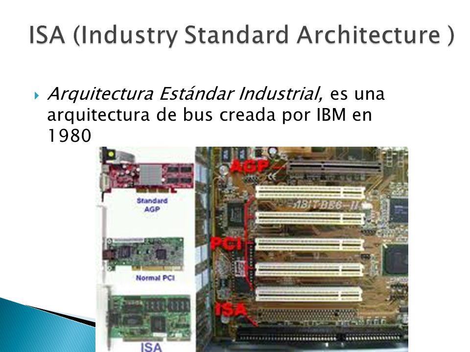 Arquitectura Estándar Industrial, es una arquitectura de bus creada por IBM en 1980 Ing. Rigoberto Castro Hdez