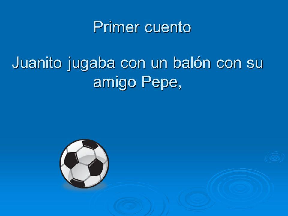 Juanito jugaba con un balón con su amigo Pepe, Primer cuento