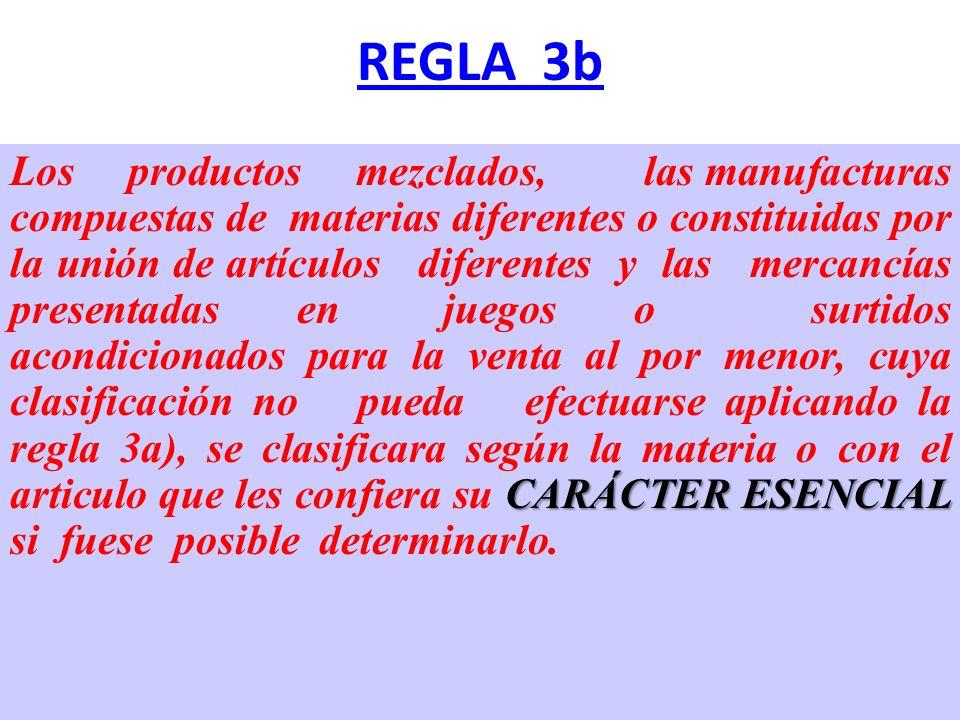 REGLA 3b CARÁCTER ESENCIAL Los productos mezclados, las manufacturas compuestas de materias diferentes o constituidas por la unión de artículos difere