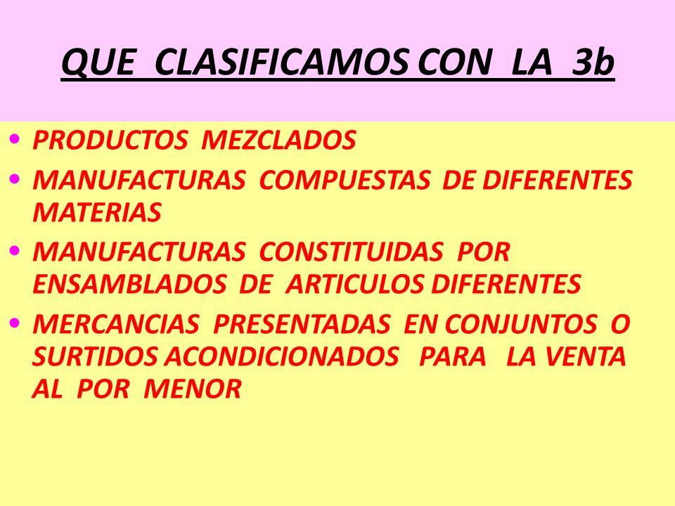 QUE CLASIFICAMOS CON LA 3b PRODUCTOS MEZCLADOS MANUFACTURAS COMPUESTAS DE DIFERENTES MATERIAS MANUFACTURAS CONSTITUIDAS POR ENSAMBLADOS DE ARTICULOS D