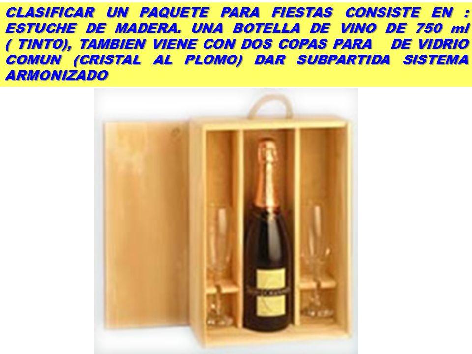 CLASIFICAR UN PAQUETE PARA FIESTAS CONSISTE EN : ESTUCHE DE MADERA. UNA BOTELLA DE VINO DE 750 ml ( TINTO), TAMBIEN VIENE CON DOS COPAS PARA DE VIDRIO