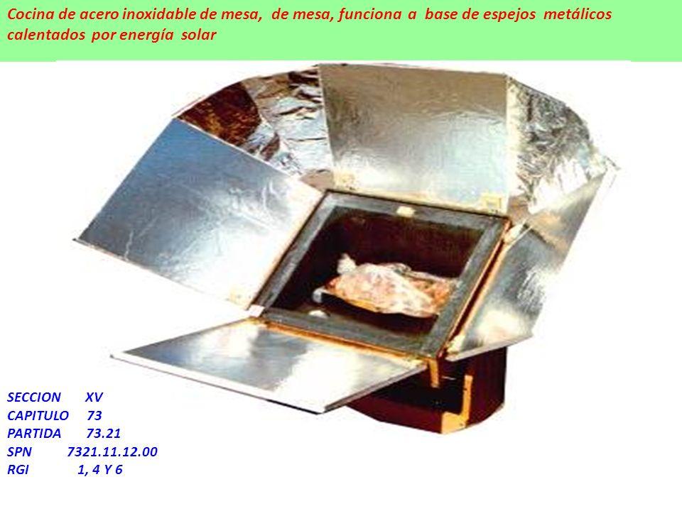 Cocina de acero inoxidable de mesa, de mesa, funciona a base de espejos metálicos calentados por energía solar SECCION XV CAPITULO 73 PARTIDA 73.21 SP