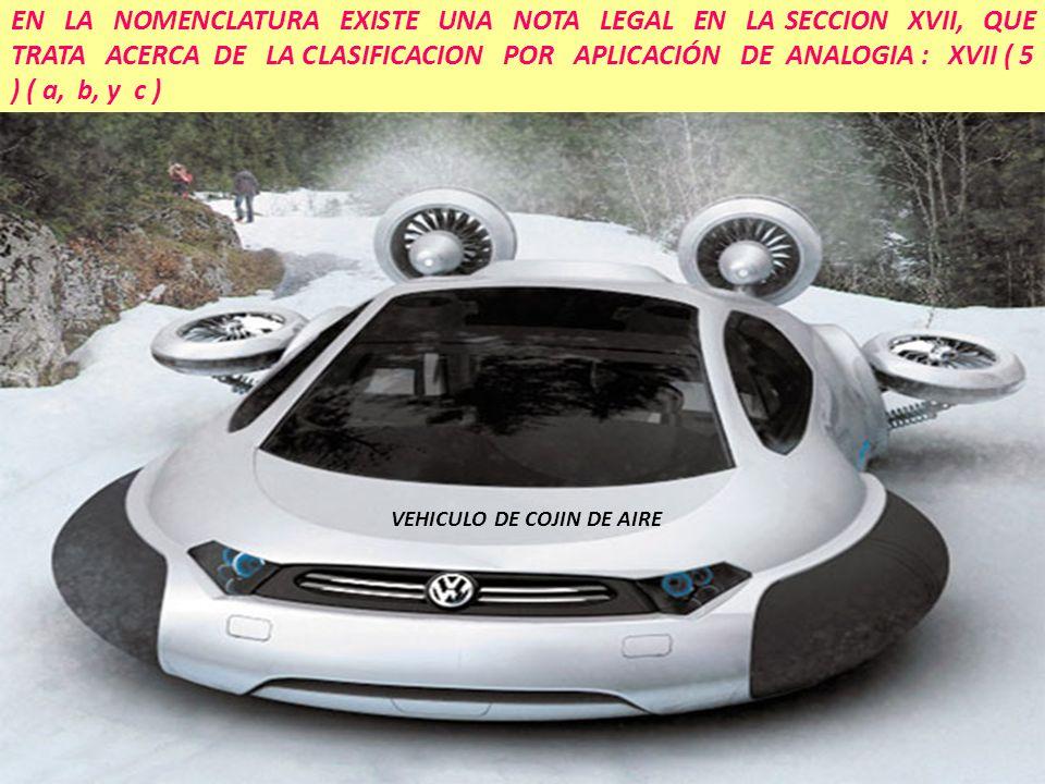 EN LA NOMENCLATURA EXISTE UNA NOTA LEGAL EN LA SECCION XVII, QUE TRATA ACERCA DE LA CLASIFICACION POR APLICACIÓN DE ANALOGIA : XVII ( 5 ) ( a, b, y c