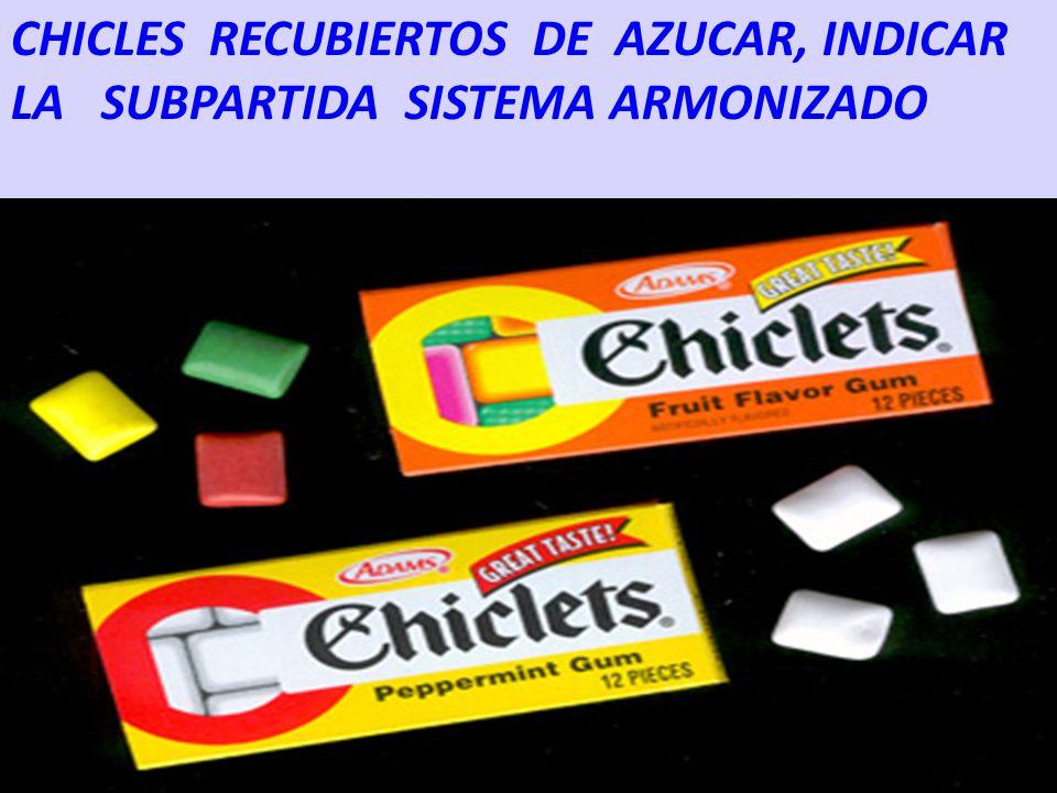CHICLES RECUBIERTOS DE AZUCAR, INDICAR LA SUBPARTIDA SISTEMA ARMONIZADO