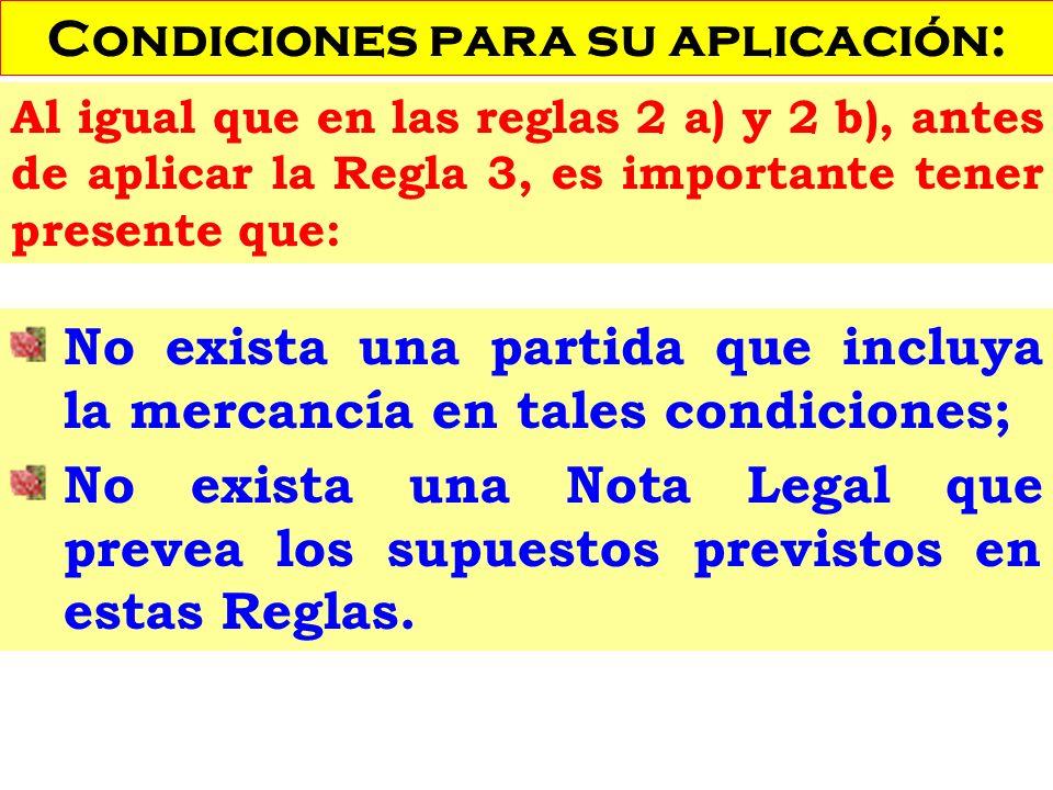 No exista una partida que incluya la mercancía en tales condiciones; No exista una Nota Legal que prevea los supuestos previstos en estas Reglas. Al i