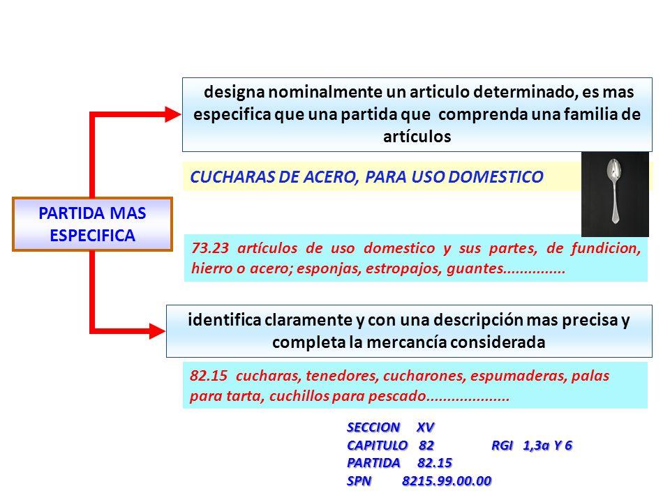 PARTIDA MAS ESPECIFICA designa nominalmente un articulo determinado, es mas especifica que una partida que comprenda una familia de artículos identifi