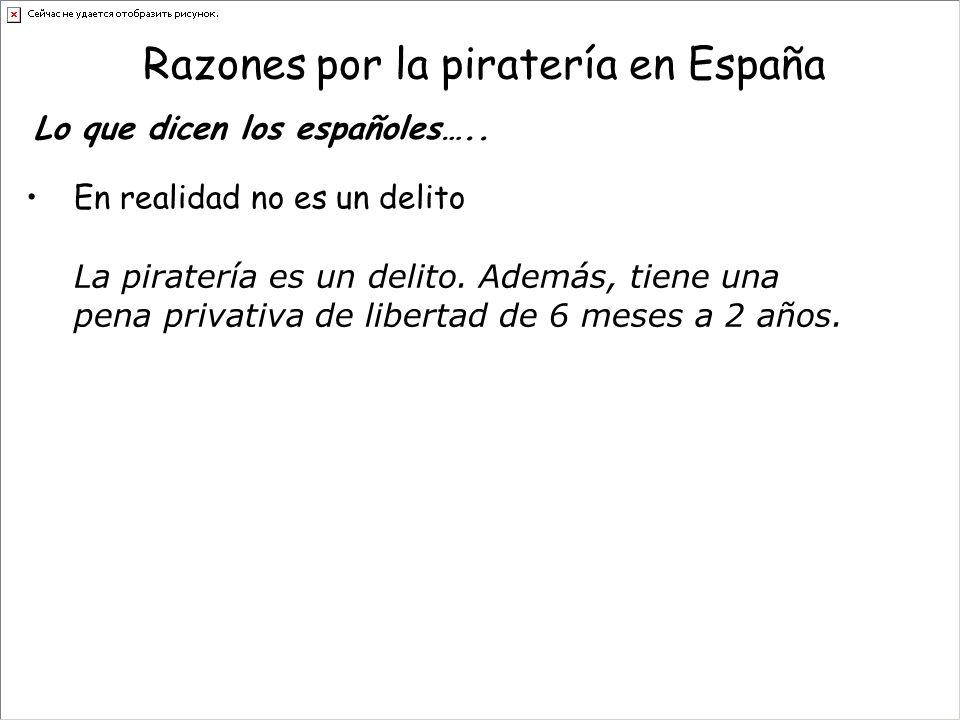 Razones por la piratería en España En realidad no es un delito Lo que dicen los españoles…..