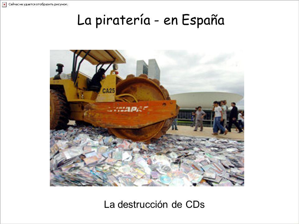 La piratería - en España La destrucción de CDs