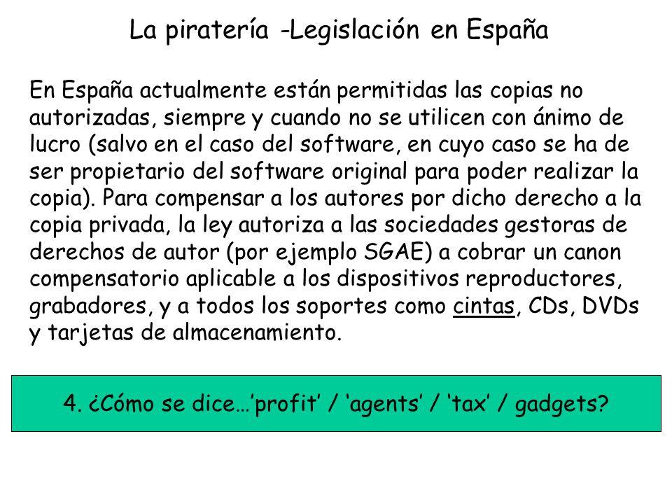 La piratería -Legislación en España En España actualmente están permitidas las copias no autorizadas, siempre y cuando no se utilicen con ánimo de lucro (salvo en el caso del software, en cuyo caso se ha de ser propietario del software original para poder realizar la copia).