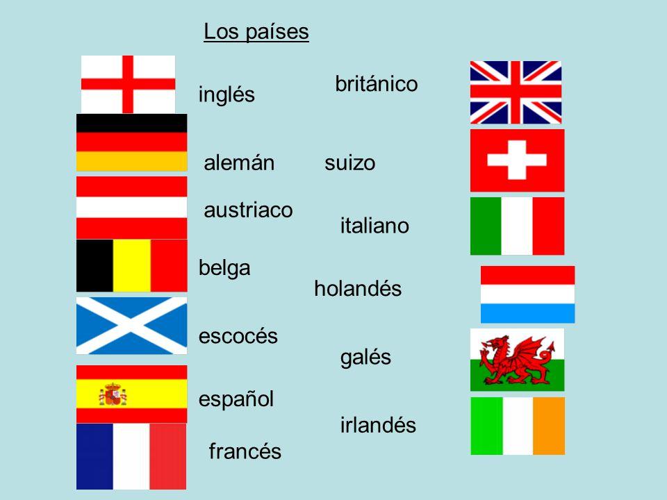 inglés alemán austriaco belga escocés español británico suizo italiano holandés galés irlandés Los países francés