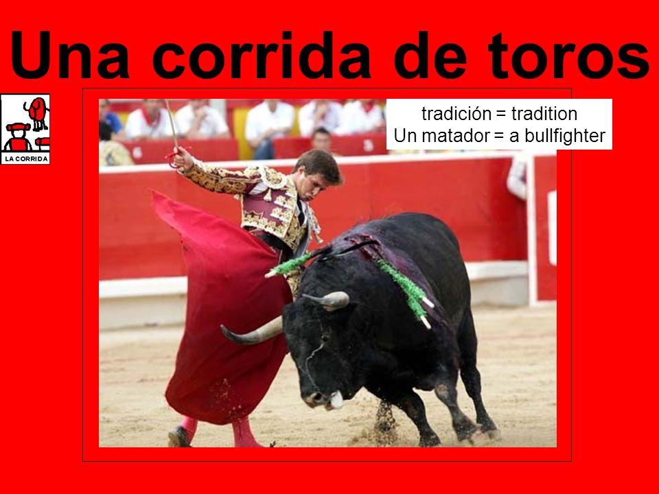Una corrida de toros tradición = tradition Un matador = a bullfighter