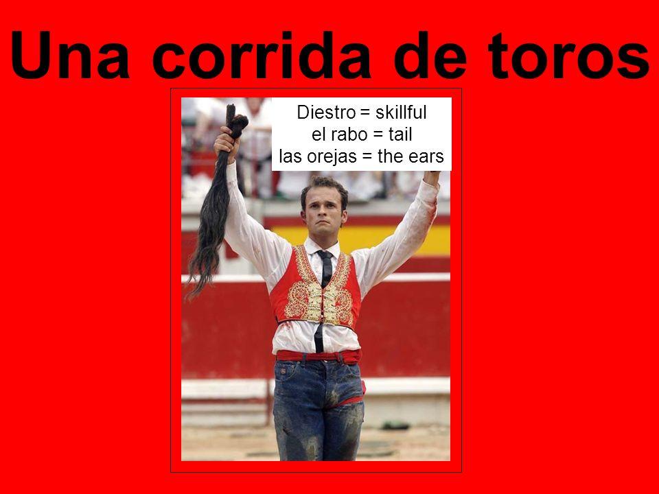 Una corrida de toros Diestro = skillful el rabo = tail las orejas = the ears