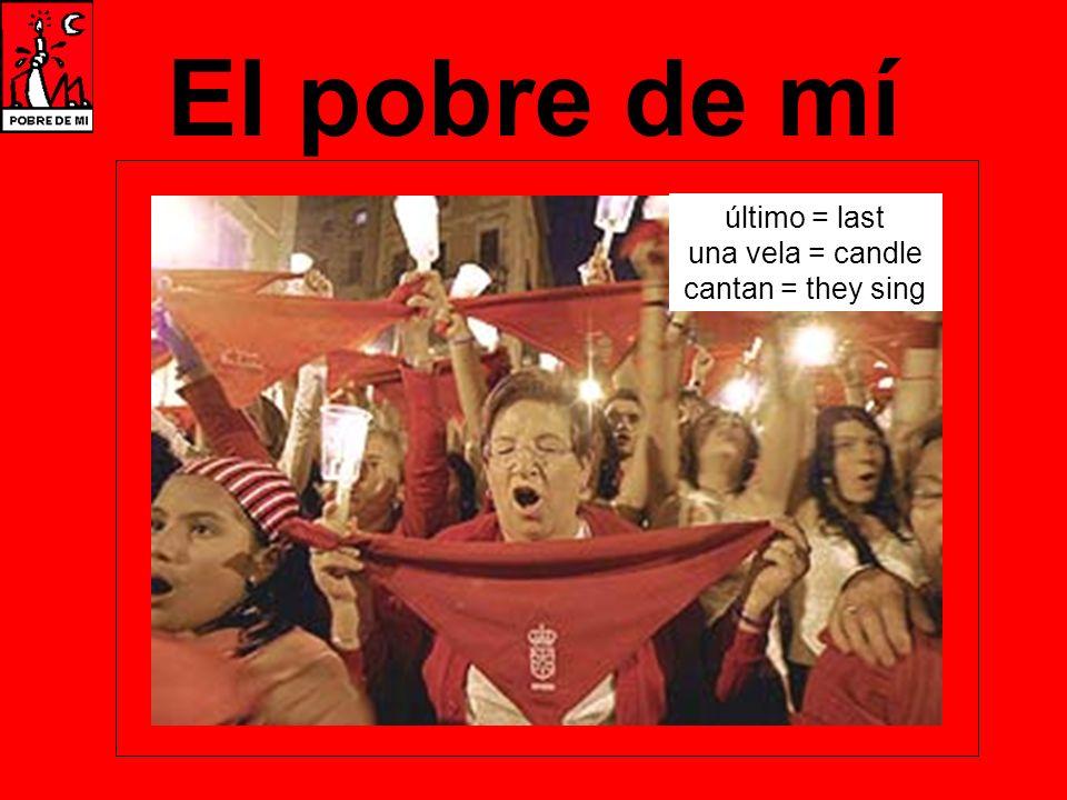 El pobre de mí último = last una vela = candle cantan = they sing
