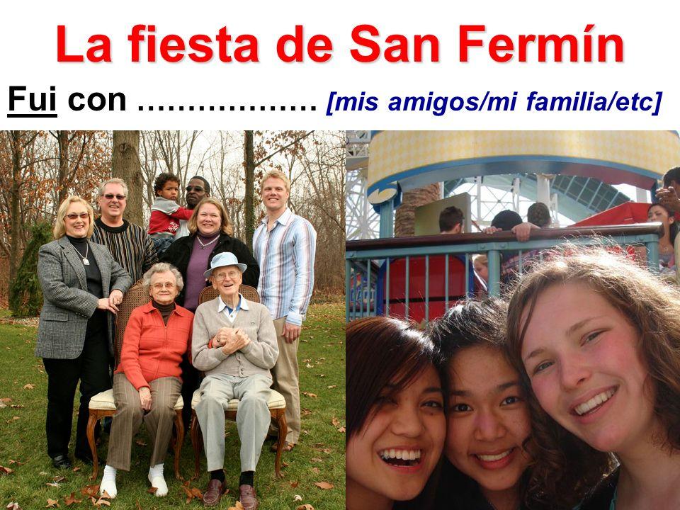 La fiesta de San Fermín Fui con ……………… [mis amigos/mi familia/etc]