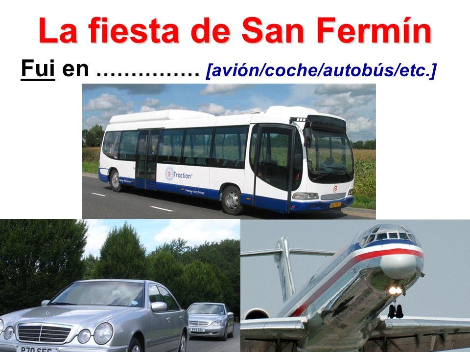 La fiesta de San Fermín Fui en …………… [avión/coche/autobús/etc.]