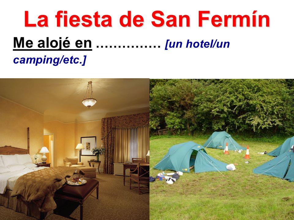La fiesta de San Fermín Me alojé en …………… [un hotel/un camping/etc.]