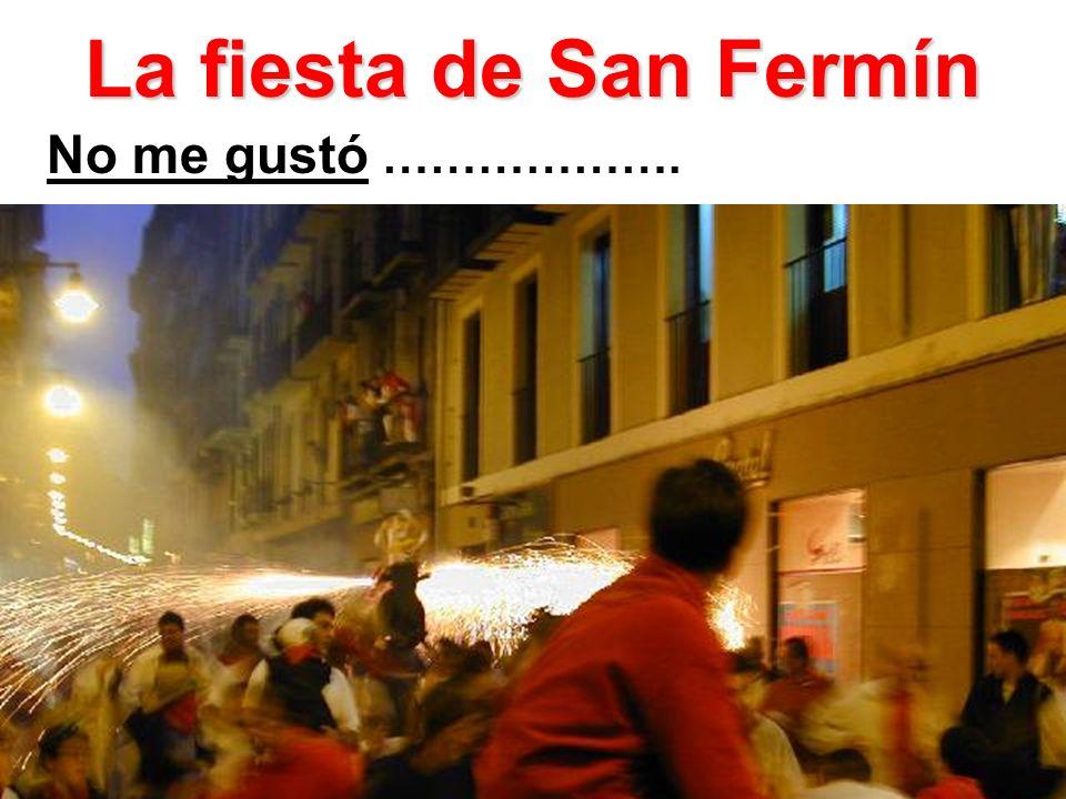 La fiesta de San Fermín No me gustó ……………….