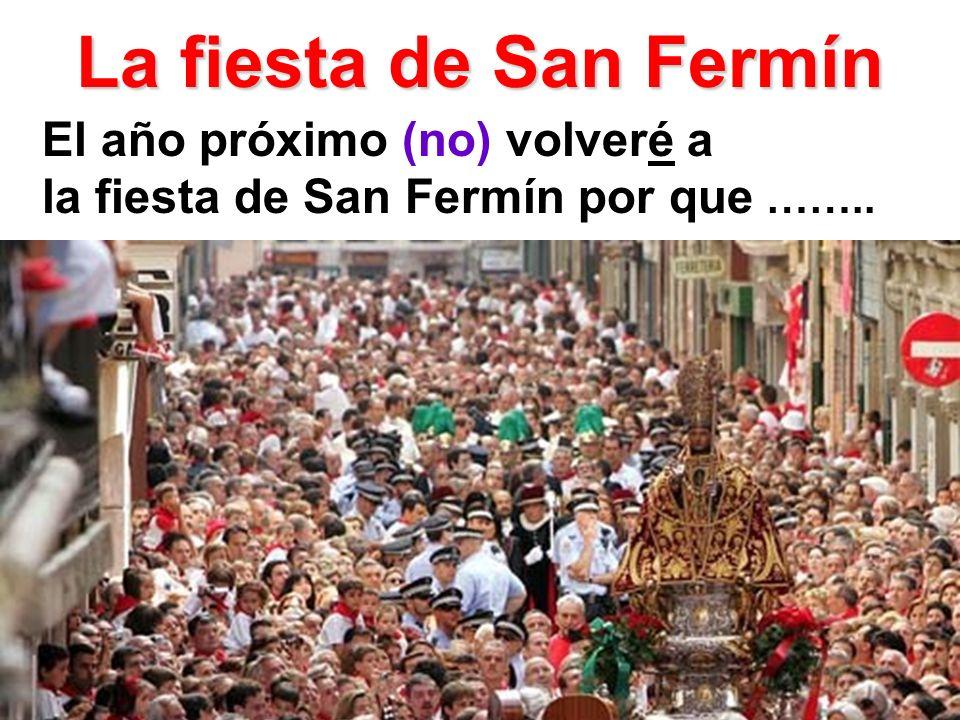 La fiesta de San Fermín El año próximo (no) volveré a la fiesta de San Fermín por que ……..