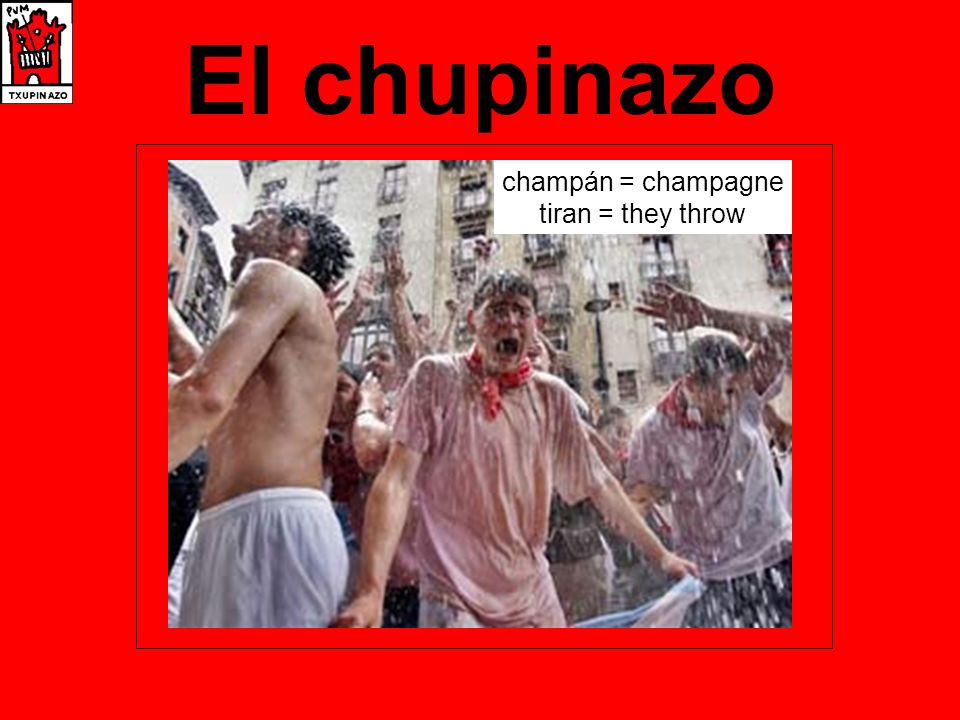 El chupinazo champán = champagne tiran = they throw