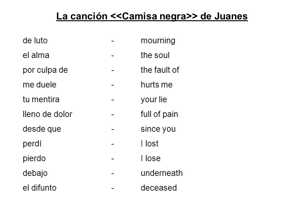 La canción > de Juanes de luto -mourning el alma-the soul por culpa de-the fault of me duele-hurts me tu mentira-your lie lleno de dolor-full of pain