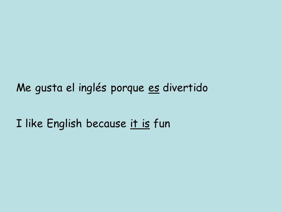 Me gusta el inglés porque es divertido I like English because it is fun
