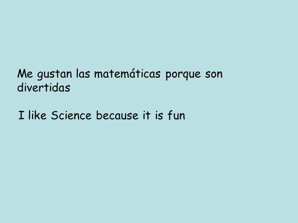 Me gustan las matemáticas porque son divertidas I like Science because it is fun