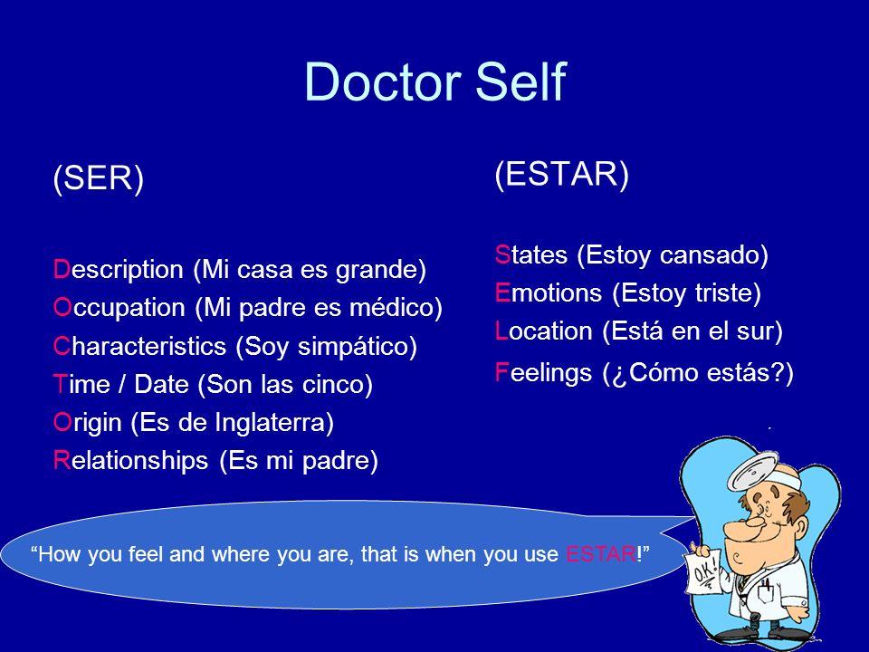 Doctor Self (SER) Description (Mi casa es grande) Occupation (Mi padre es médico) Characteristics (Soy simpático) Time / Date (Son las cinco) Origin (