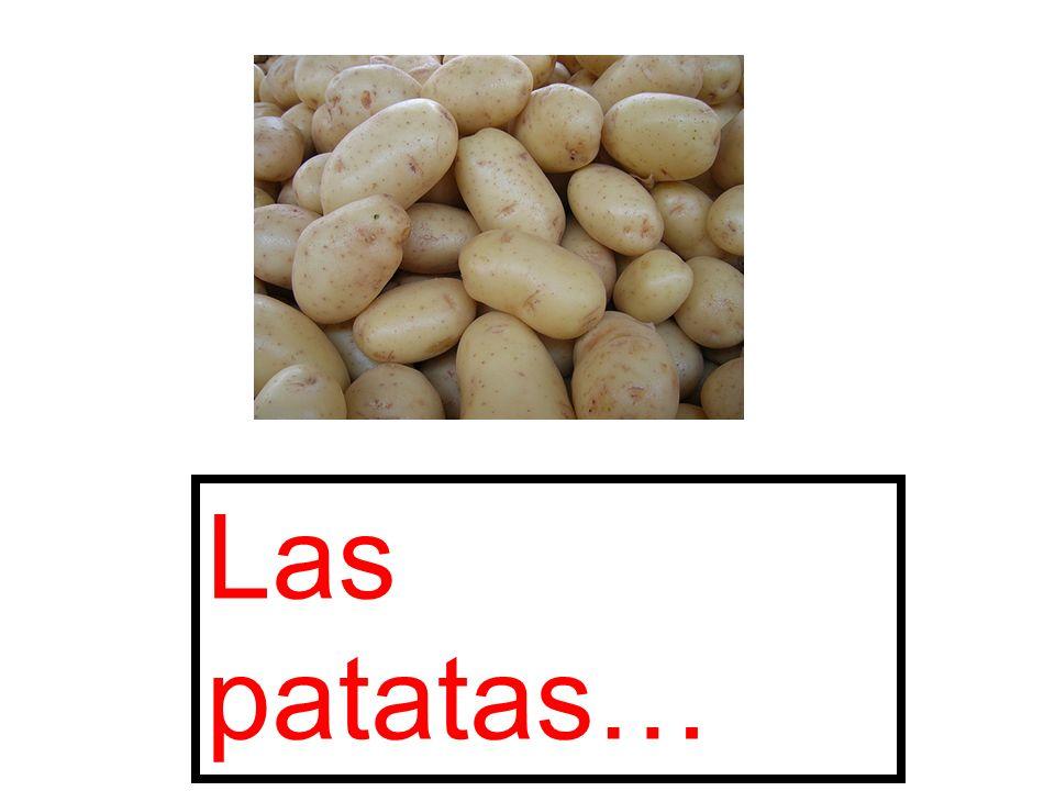 Las patatas…