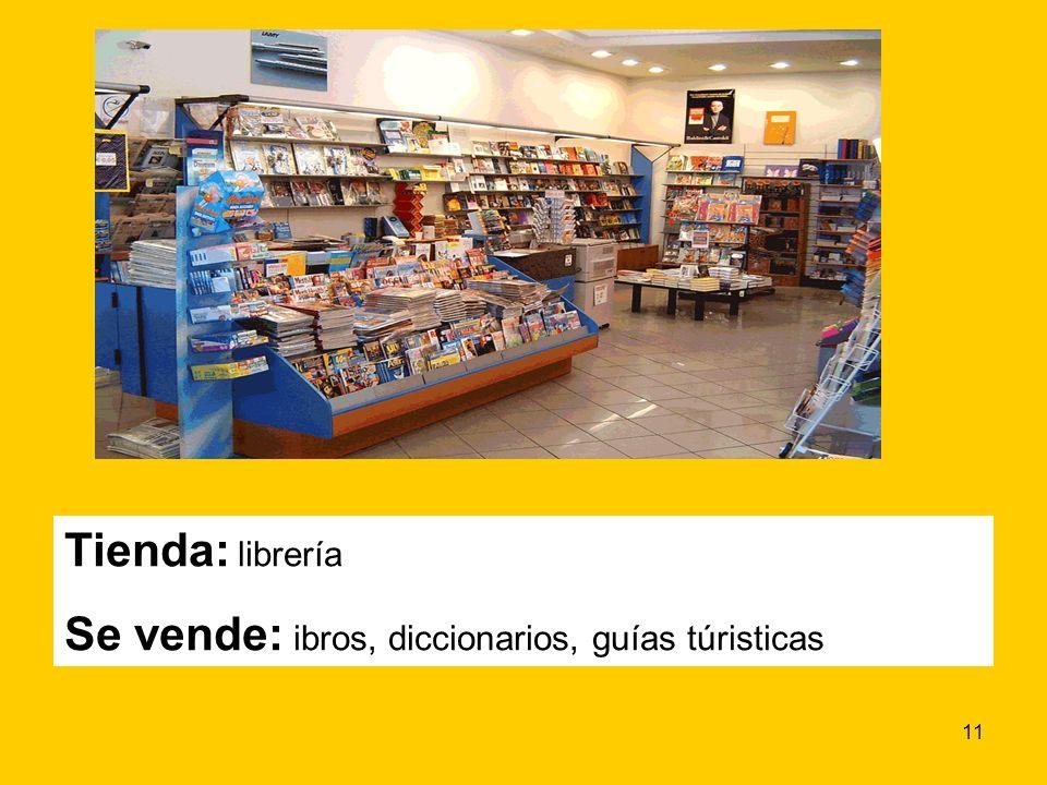11 Tienda: librería Se vende: ibros, diccionarios, guías túristicas