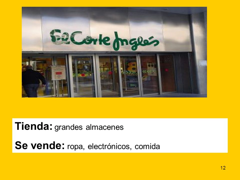 12 Tienda: grandes almacenes Se vende: ropa, electrónicos, comida