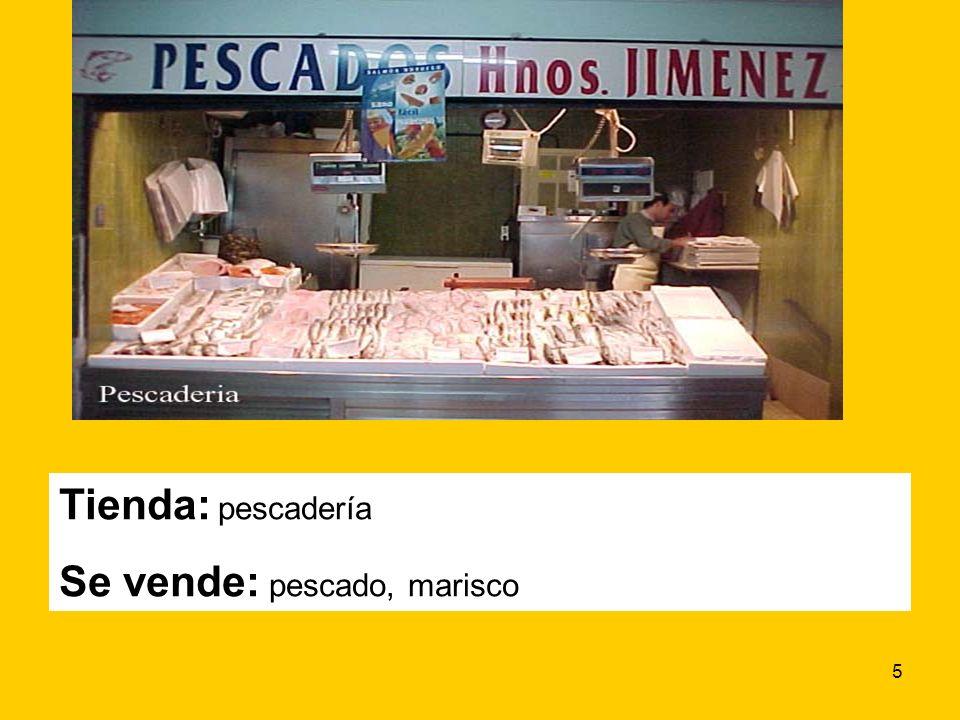 5 Tienda: pescadería Se vende: pescado, marisco