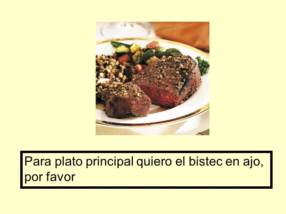 Para plato principal quiero el bistec en ajo, por favor